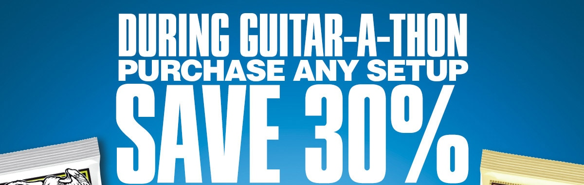 During guitar-a-thon purchase any setup and save 30 percent on Ernie Ball M-Steel or Earthwood strings