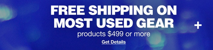 Free Shipping on most used gear products 499 dollars or more. Get Details. Plus...