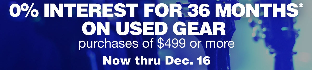 ...0 percent interest for 36 months* on used gear purchases of 499 dollars or more. Now through December 16.