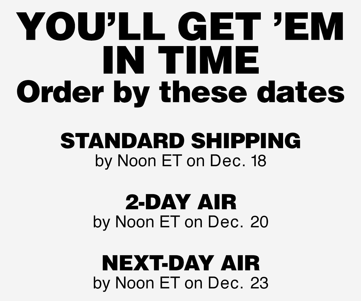 Order by these dates: standard shipping 12.18, 2-Day Air Noon ET 12.20, Next-Day Air Noon ET 12.23