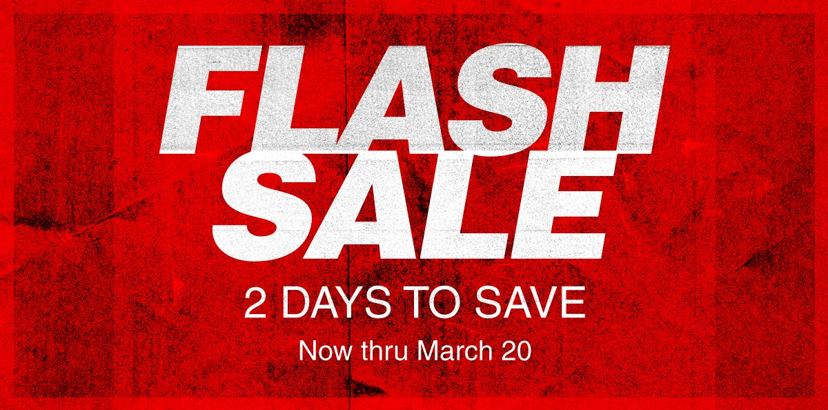 Flash sale. 2 days to save. Now thru March 20.