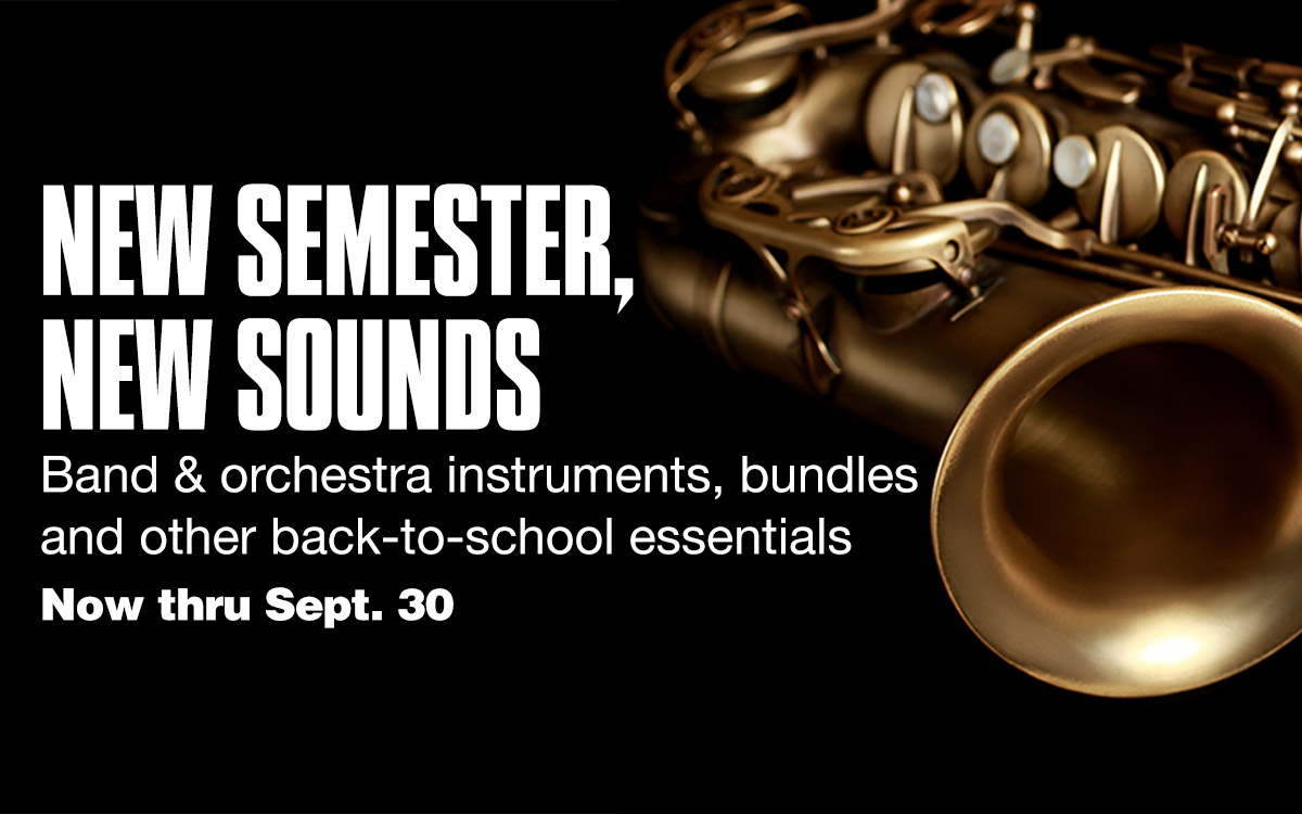 New semester, new sounds. Band and orchestra instruments, bundles and other back-to-school essentials. Now thru Sept. 30