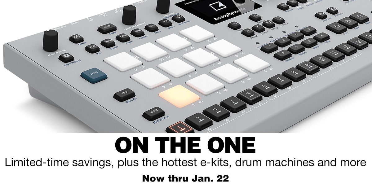 On the one, limited-time savings, plus the hottest e-kits, drum machines and more. Now thru Jan. 22
