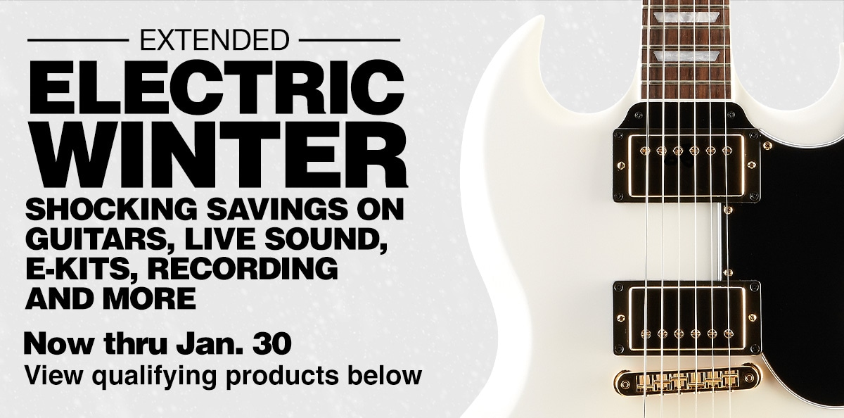 Electric winter sale extended, shocking savings on guitars, live sound, e-kits, recording and more. Now thru Jan. 30, view qualifying products below.
