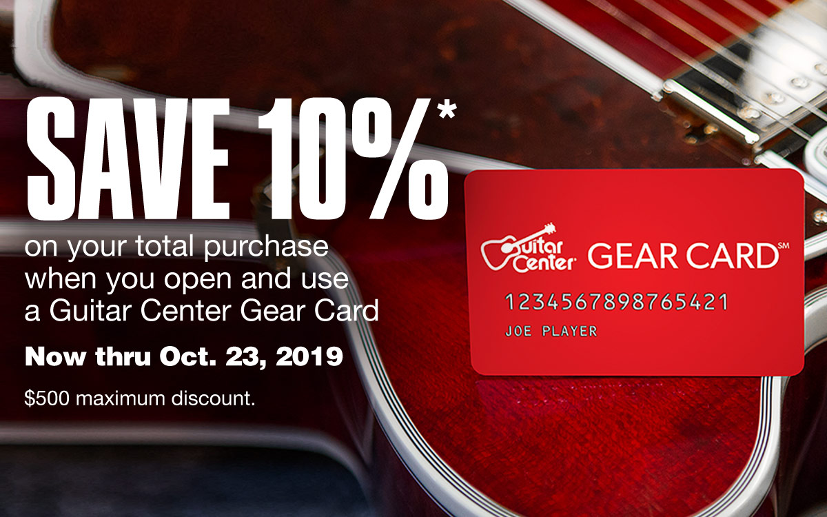 Save 10 Percent on your total purchase when you open and use a Guitar Center Gear Card. Now Thru October 23, 2019. 500 Dollars maximum discount