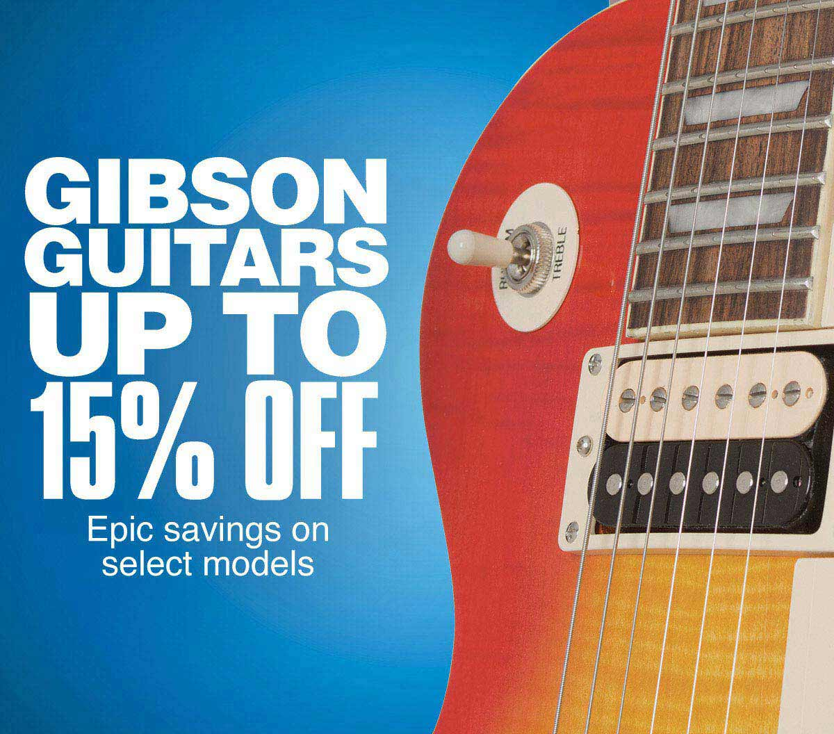Gibson Guitars Up To 15 Percent Off. Epic savings on select models.