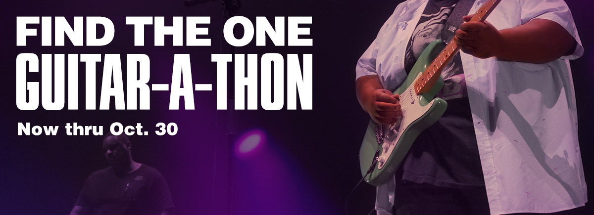 Find the one. Guitar-A-Thon. Now thru October 30.