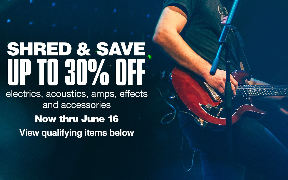 Shred and save up to 30 percent off electronics, acoustics, amps, effects and accessories. Now thru June 16. View qualifying items below.