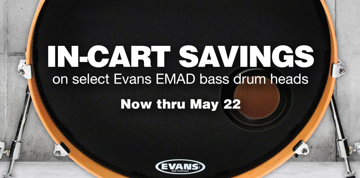 In-Cart Savings on select Evans EMAD bass drum heads. Now thru May 22.