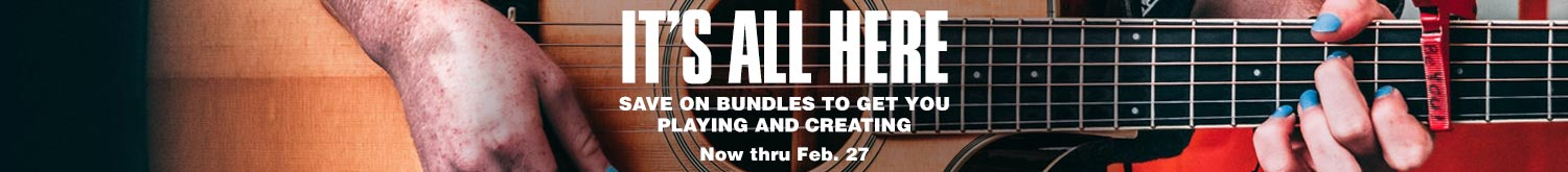 It's all here. Save on bundles to get you playing and creating. Now thru February 27.