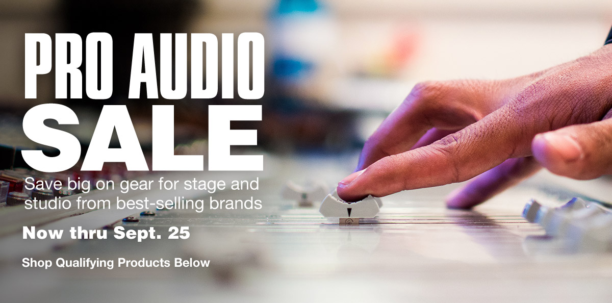 Pro audio sale, save big on gear for stage and studio from best-selling brands. Now thru Sept. 25. Shop Qualifying Products Below.