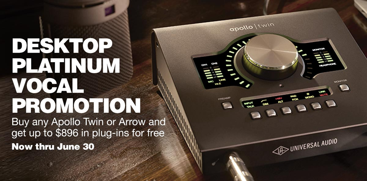 Desktop platinum vocal promotion. Buy any Apollo Twin or Arrow and get up to 896 dollars in plug ins for free. Now thru June 30.
