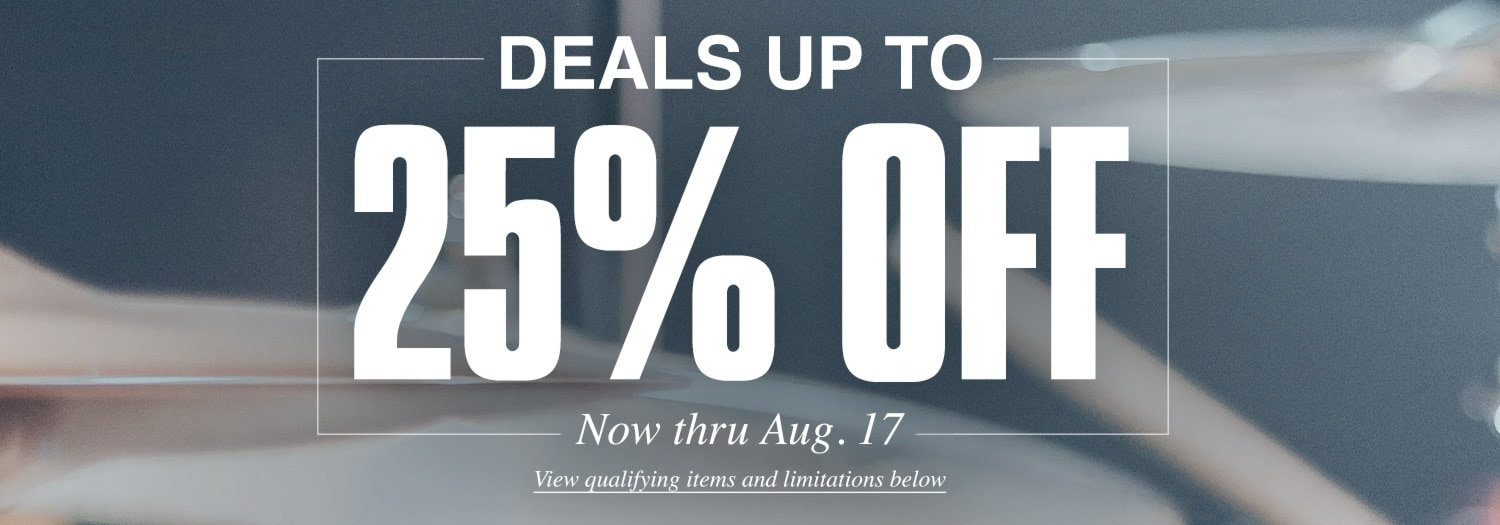 Deals up to 25 percent off. Now thru Aug. 17. View qualifying items and limitations below.