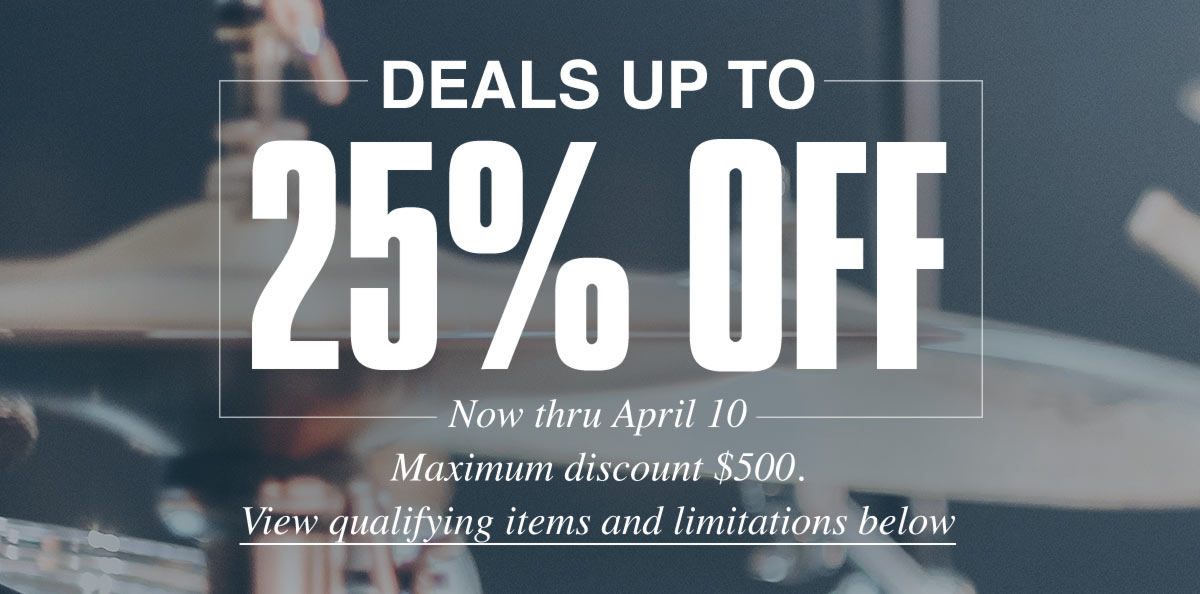 Deals up to 25 percent. Now thru April 10. maximum discount 500 Dollars. View qualifying items and limitations below.