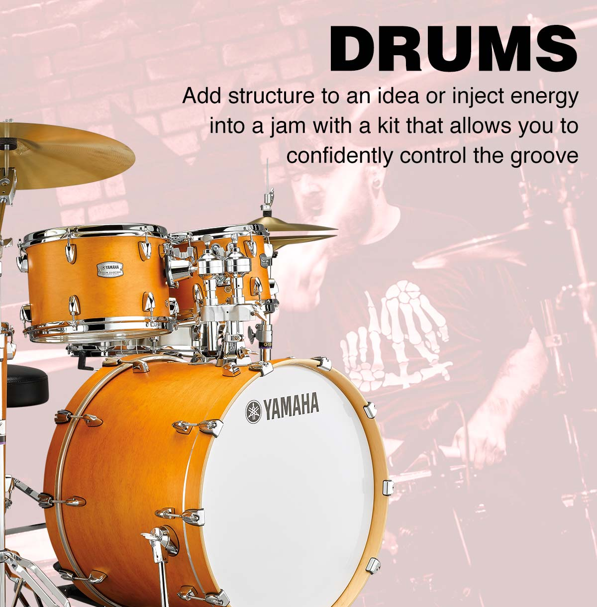 Drums. Add structure to an idea or inject energy into a jam with a kit that allows you to confidently control the groove.