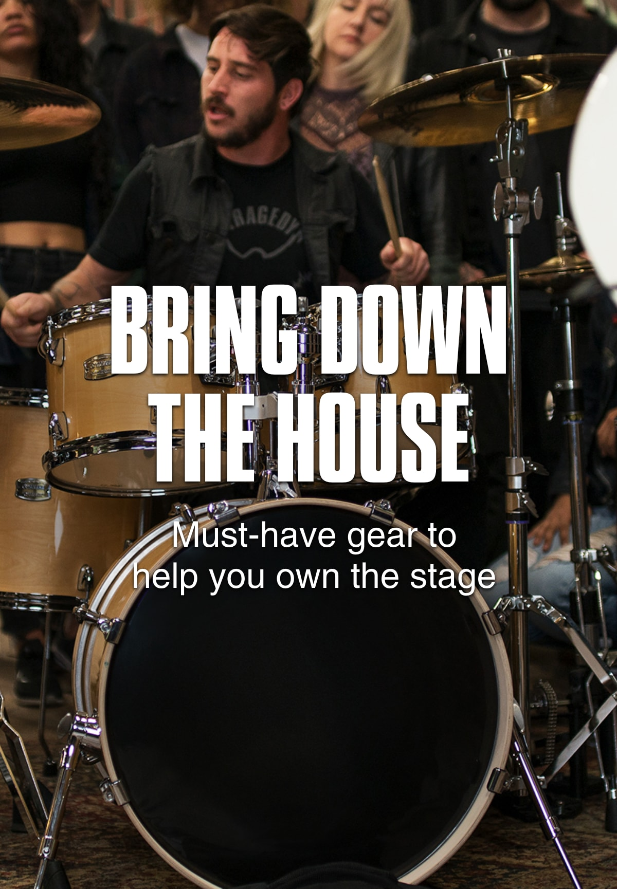 Bring down the house. Must have gear to help you own the stage.