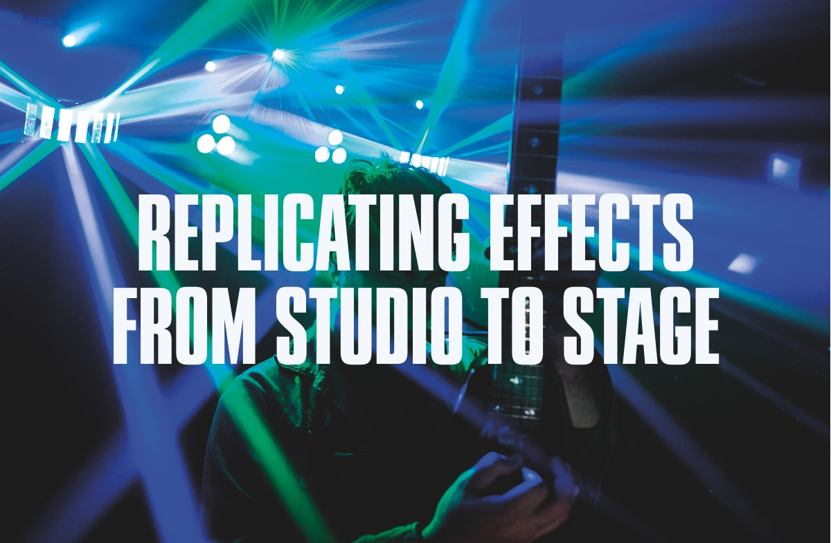 Replicating effects from studio to stage.