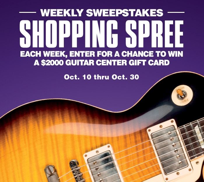 Weekly sweepstakes shopping spree. Each week, enter for a chance to win a 2000 dollar Guitar Center gift card. October 10 thru October 30.