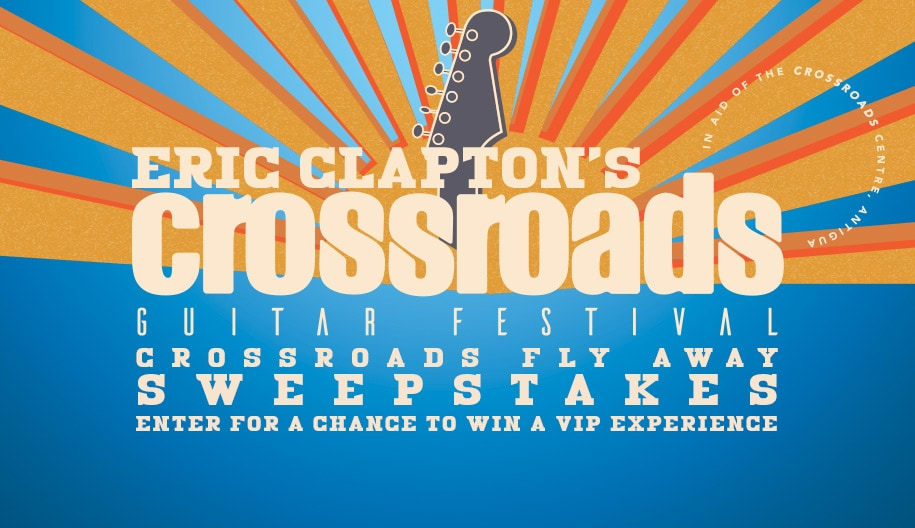 Eric Clapton's crossroads guitar festival sweepstakes. Enter for a chance to win a V I P experience.