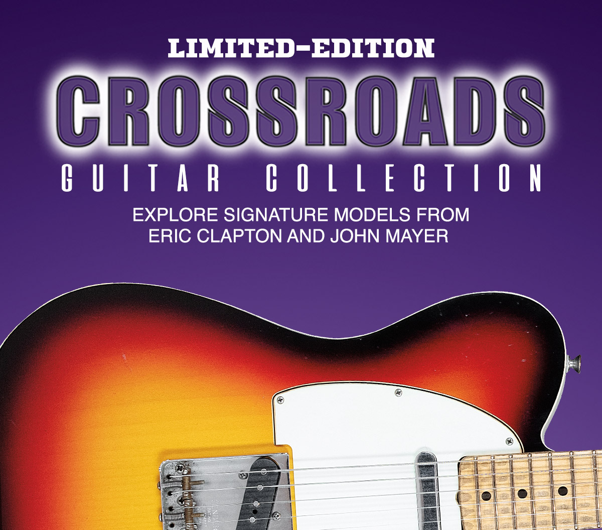 Limited edition Crossroads guitar collection. Explore signature models from Eric Clapton and John Mayer.