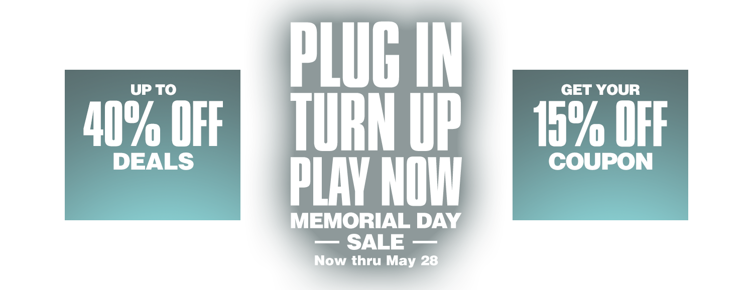 <h1>Plug in, turn up, play now, memorial day sale, now thru may 28</h1>