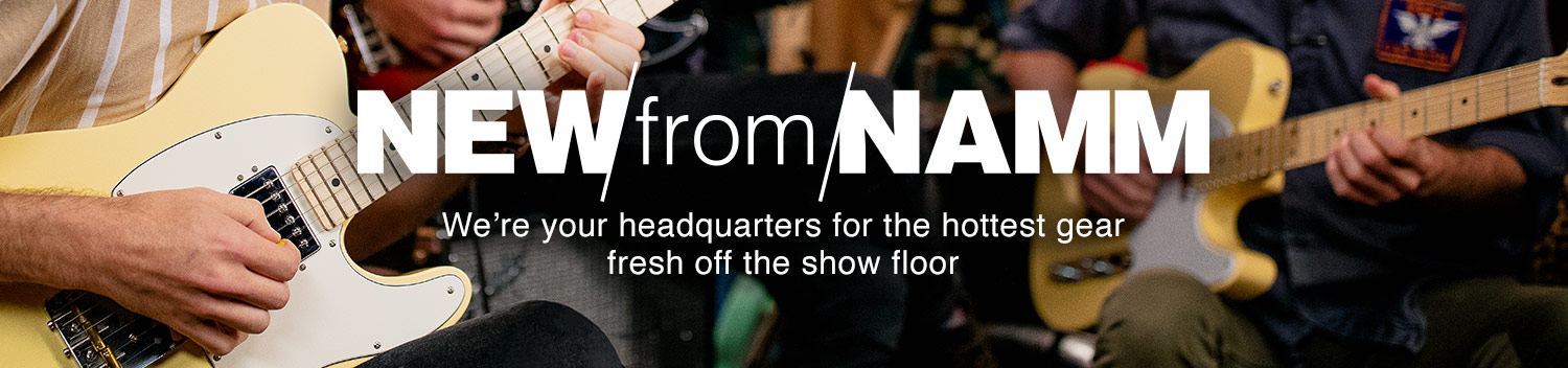 New from NAMM. We're your headquarters for the hottest gear fresh off the show floor.