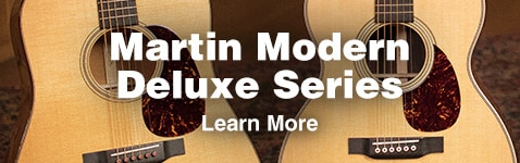 Martin Modern Deluxe Series. Learn More