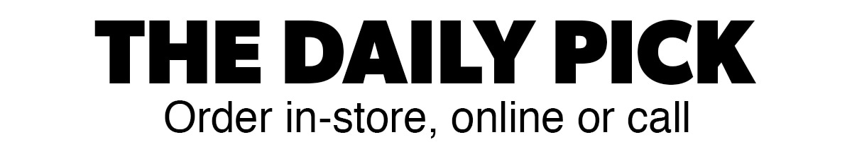 The daily pick, order in-store, online or call