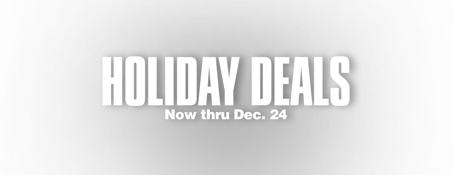 Holiday Deals. Now thru December 24.