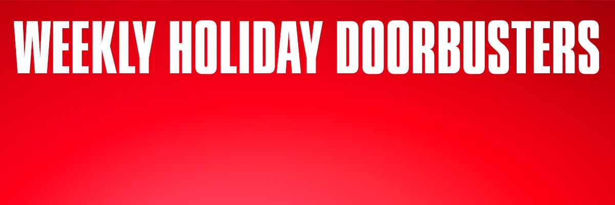 Weekly Holiday Doorbusters.
