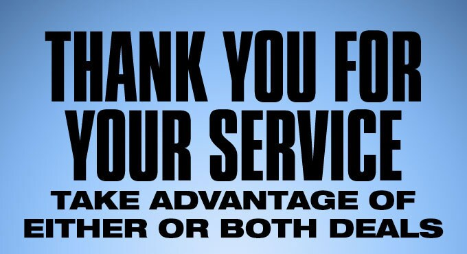 Thank you for your service. Take advantage of either or both deals
