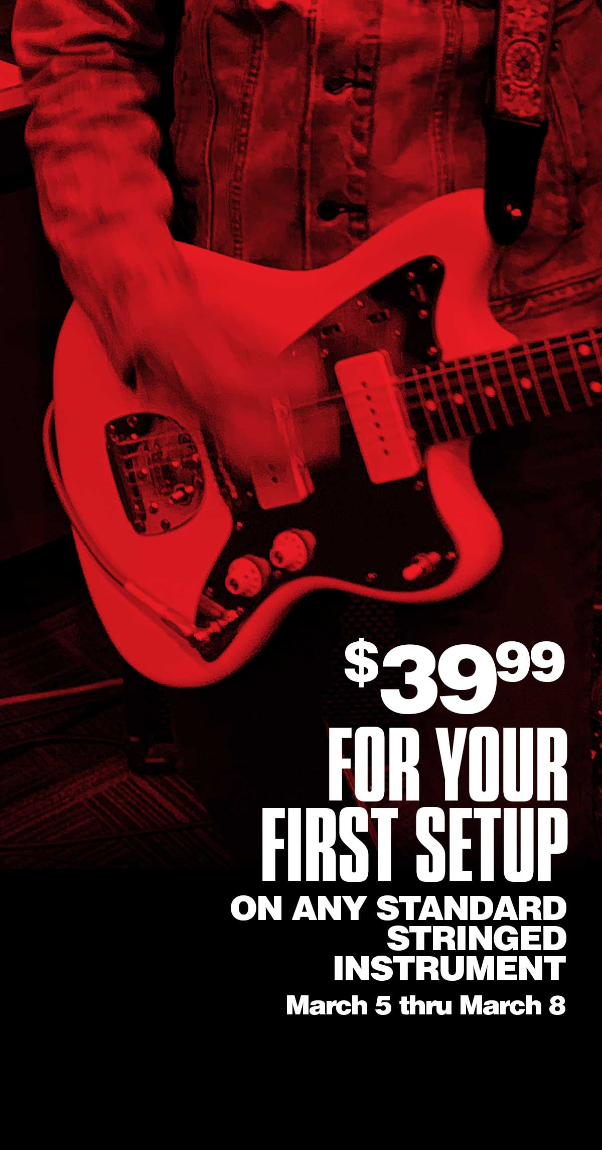 $39.99 FOR YOUR FIRST SETUP ON ANY STANDARD STRINGED INSTRUMENT March 5 thru March 8
