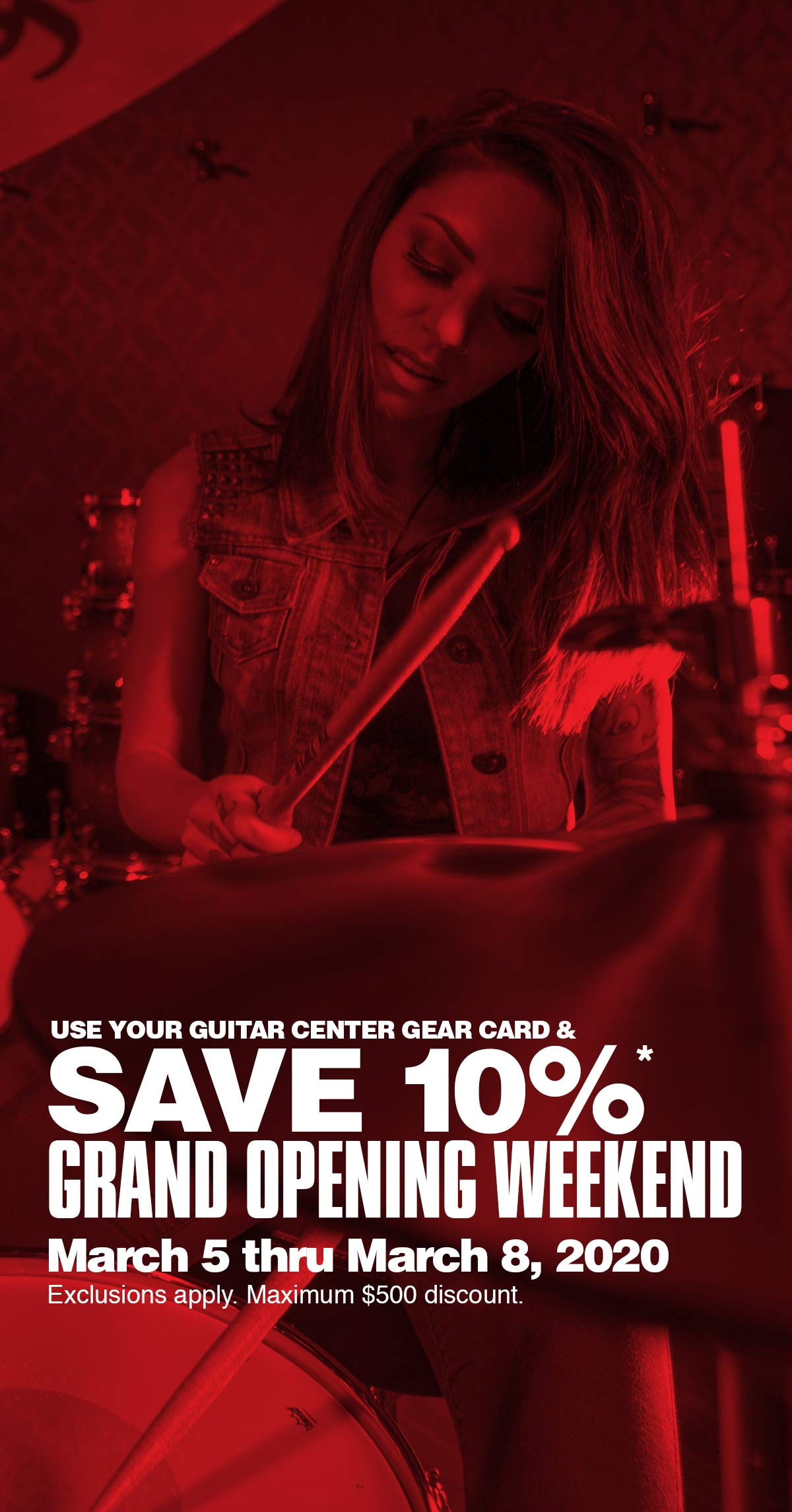 USE YOUR GUITAR CENTER GEAR CARD AND SAVE 10%* GRAND OPENING WEEKEND March 5 thru March 8, 2020 exclusions apply min 500 dollars discount