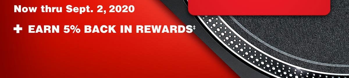Now thru September 2, 2020. Plus, Earn 5 percent back in rewards.