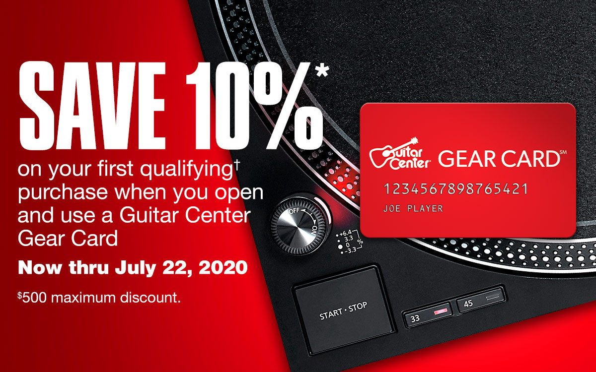 Save 10%* on your first qualifying* purchase when you open and use a Guitar Center Gear Card. Now thru July 22, 2020. $500 maximum discount.