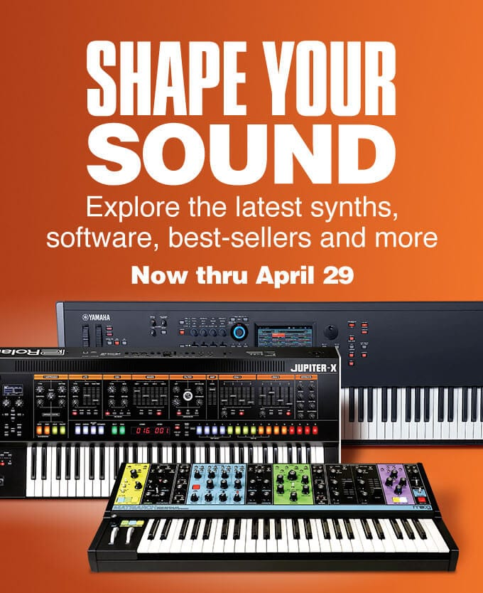 Shape your sound. Explore the latest synths, software, best sellers and more. Now thru April 29.