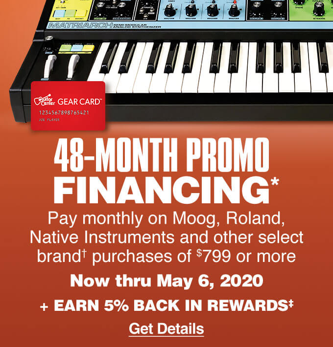 48-Month Promo Financing. Pay monthly on Moog, Roland, Native Instruments and other select brand purchases of $799 or more. Now thru May 6, 2020.