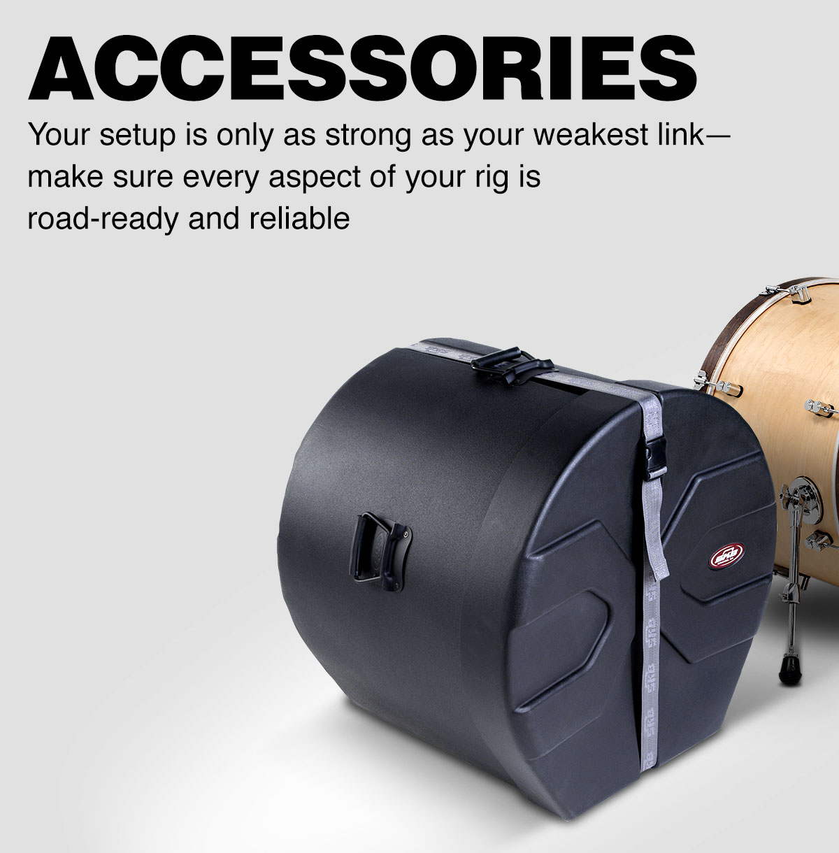 Accessories. Your setup is only as strong as your weakest link; make sure every aspect of your rig is road-ready and reliable