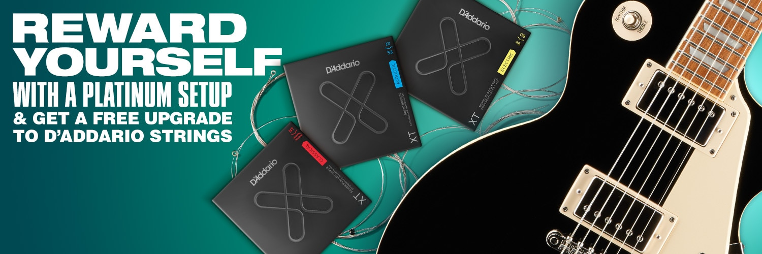 Reward yourself with a platinum setup and get a free upgrade to D'addario strings.