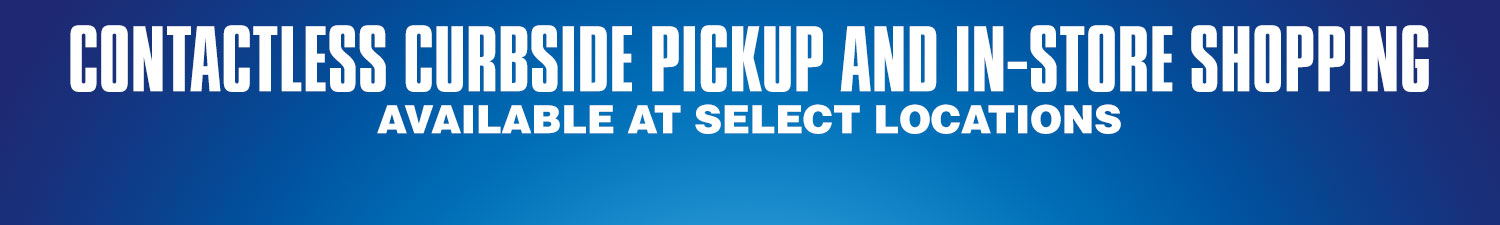 Contactless curbside pickup and in-store shopping, available at select locations.