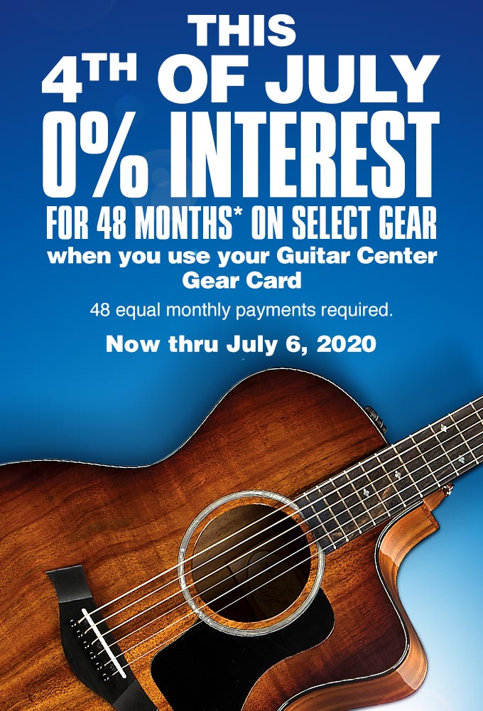 This 4th of July 0% interest for 48 months* on select gear when you use your Guitar Center Gear Card. 48 equal monthly payments required. Now thru July 6, 2020.