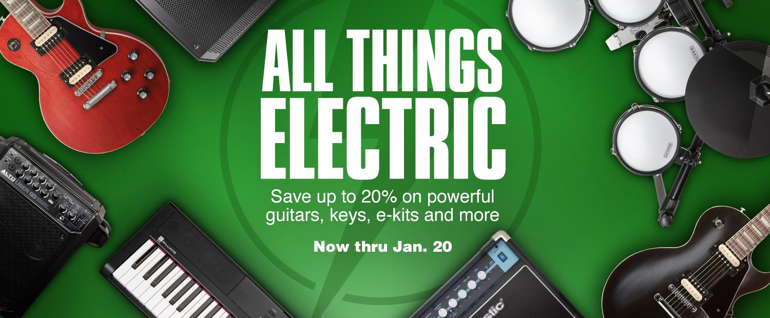 All Things Electric. Save up to 20 percent on powerful guitars, keys, e-kits and more. Now thru January 20
