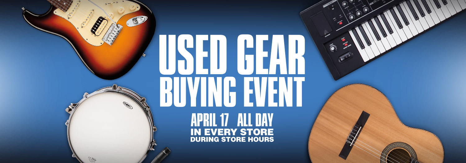 Used Gear Buying Event. April 17 All Day in Every Store During Store Hours