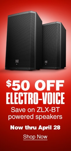 $50 Off Electro Voice Save on ZLX-BT powered speakers now thru April 28 Shop Now