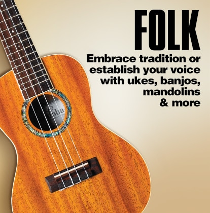 Folk. Embrace tradition or establish your voice with ukes, banjos, mandolins and more