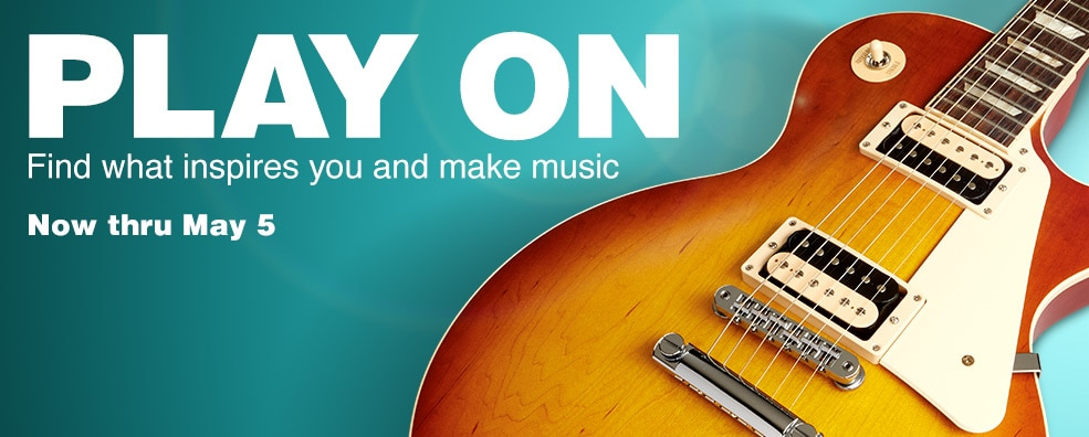 Play On. Find what inspires you and make music. Now thru May 5.