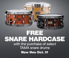 Free snare hardcase with the purchase of select TAMA snare drums. Now thru Oct. 31.