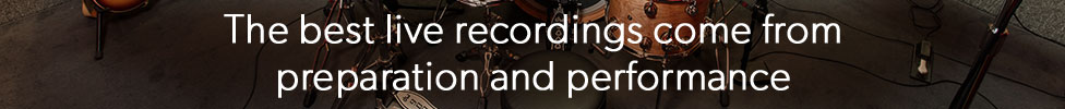 The best live recordings come from preparation and performance