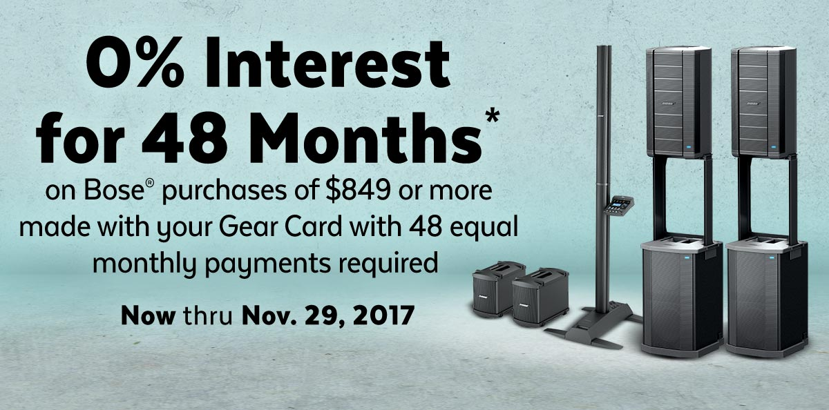 0% Interest for 48 Months on Bose purchases of $849 or more made with your Gear Card with 48 equal monthly payments required.