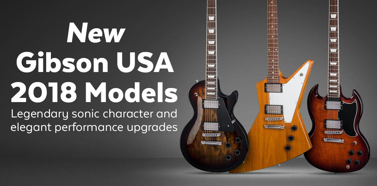 New Gibson USA 2018 Models Legendary sonic character and elegant performance upgrades